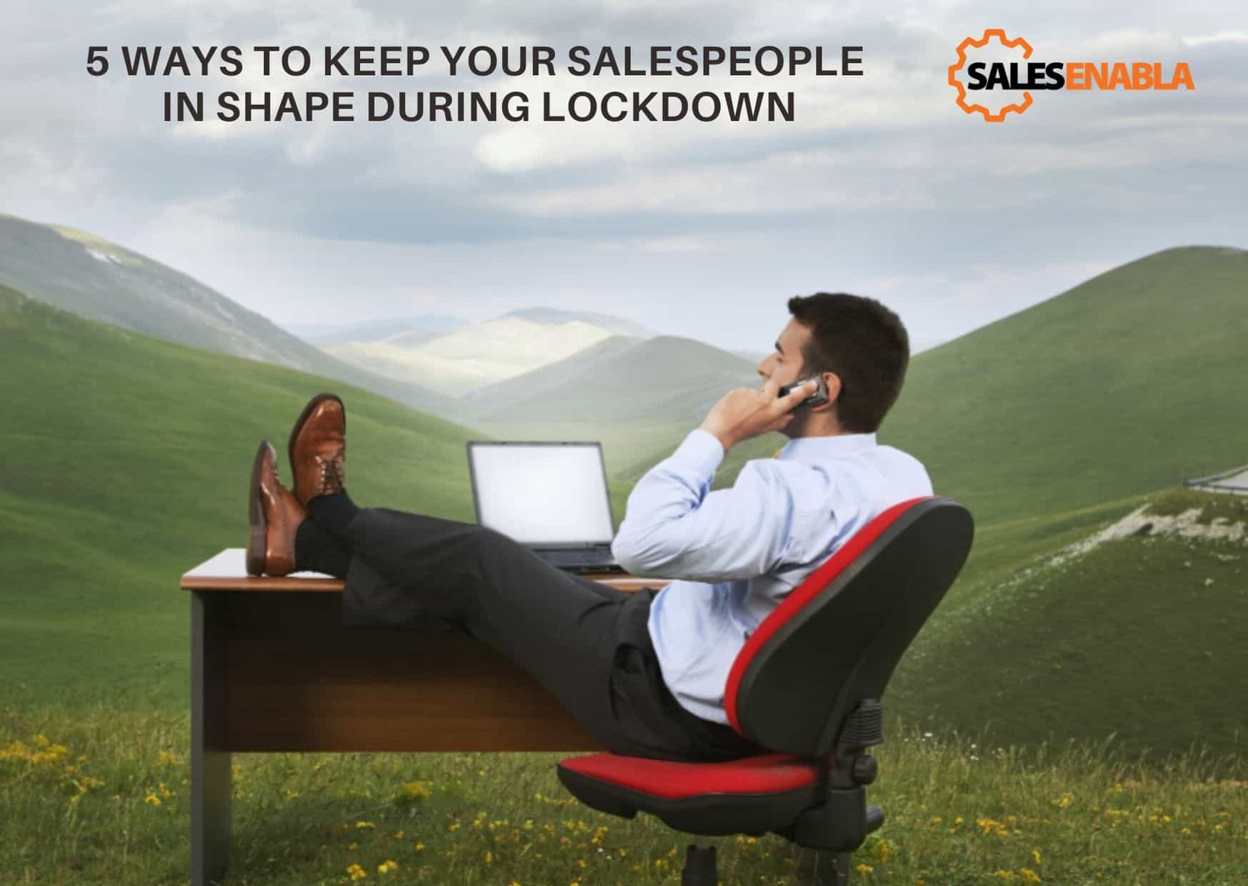 5 Things Your Salespeople Should Be Doing While On Lockdown